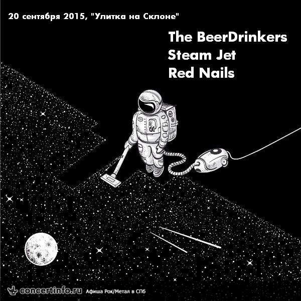 Концерт 20 сентября 2015, BeerDrinkers, Steam Jet, Red Nails (Улитка на склоне, Санкт-Петербург)